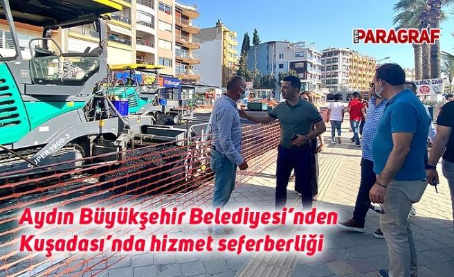 Aydın Büyükşehir Belediyesi'nden Kuşadası'nda hizmet seferberliği