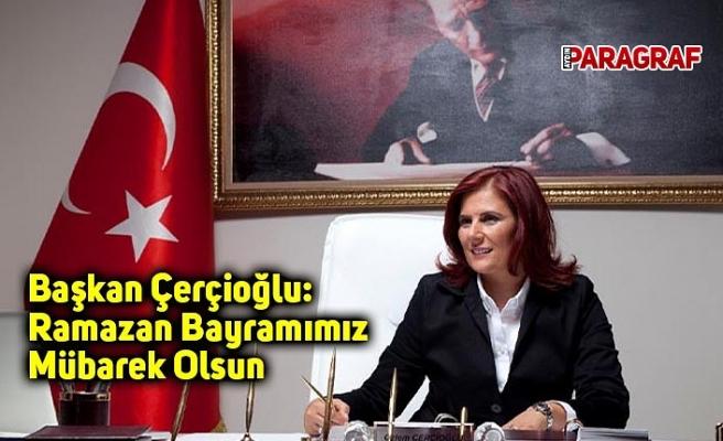 Başkan Çerçioğlu: Ramazan Bayramımız Mübarek Olsun