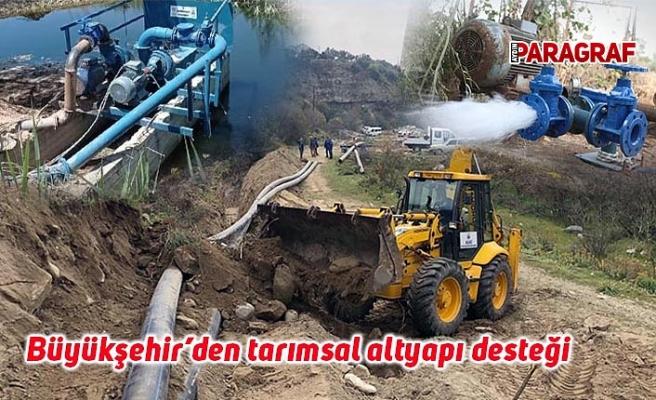 Büyükşehir'den tarımsal altyapı desteği