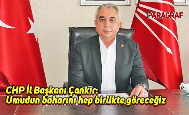 CHP İl Başkanı Çankır: Umudun baharını hep birlikte göreceğiz