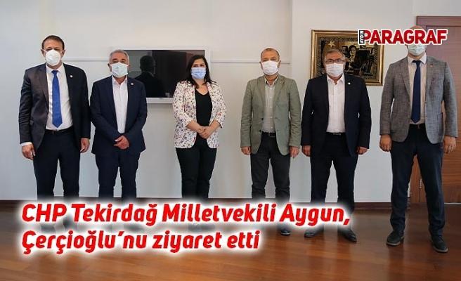 CHP Tekirdağ Milletvekili Aygun, Çerçioğlu'nu ziyaret etti