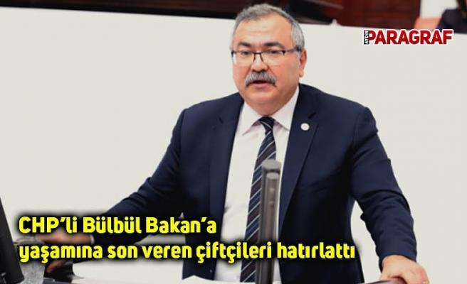 CHP'li Bülbül Bakan'a yaşamına son veren çiftçileri hatırlattı