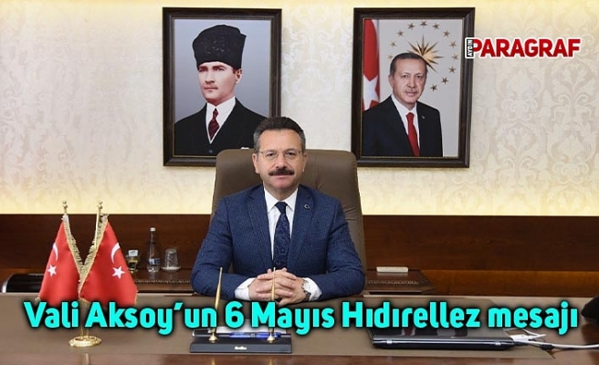 Vali Aksoy'un 6 Mayıs Hıdırellez mesajı
