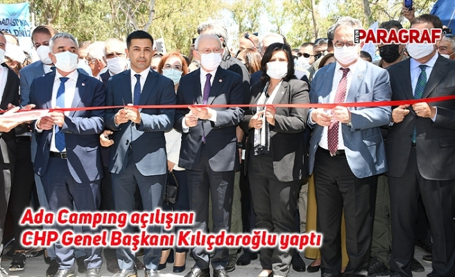 Ada Campıng açılışını CHP Genel Başkanı Kılıçdaroğlu yaptı