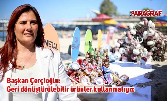 Başkan Çerçioğlu: Geri dönüştürülebilir ürünler kullanmalıyız