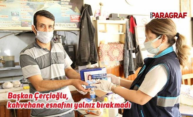 Başkan Çerçioğlu, kahvehane esnafını yalnız bırakmadı
