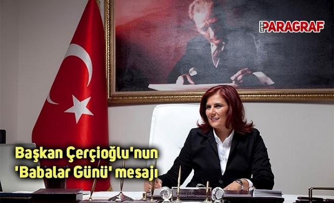 Başkan Çerçioğlu'nun 'Babalar Günü' mesajı