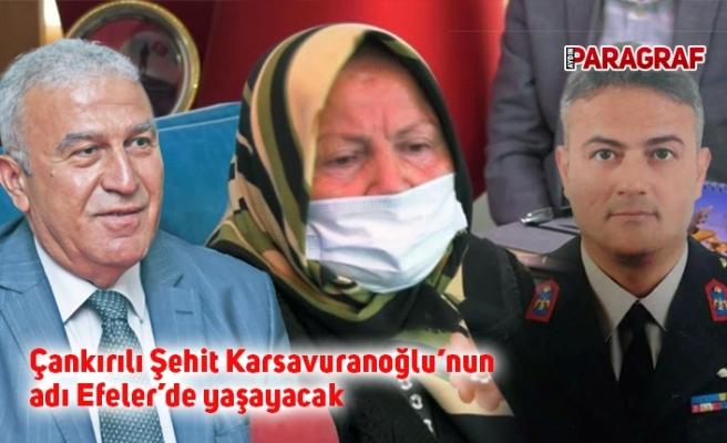 Çankırılı Şehit Karsavuranoğlu'nun adı Efeler'de yaşayacak