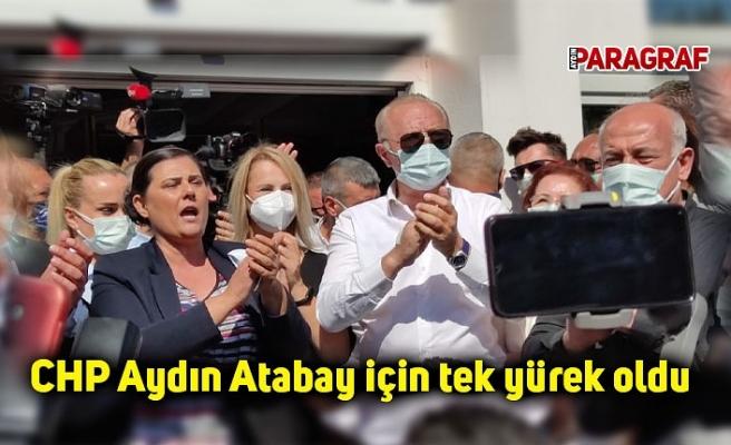 CHP Aydın Atabay için tek yürek oldu