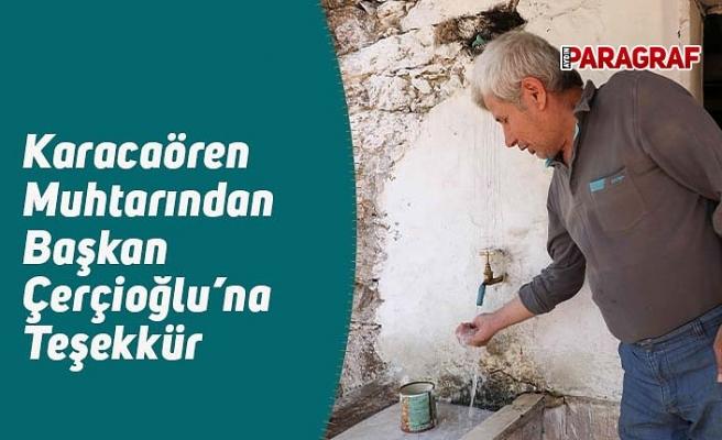 Karacaören Muhtarından Başkan Çerçioğlu'na Teşekkür