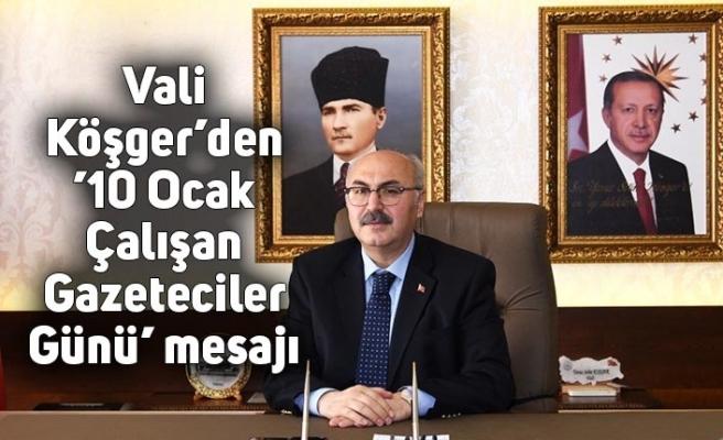 Vali Köşger'den '10 Ocak Çalışan Gazeteciler Günü' mesajı