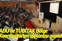 ADÜ'de TÜBİTAK Bölge Koordinatörleri toplantısı yapıldı