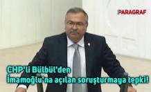 CHP'li Bülbül'den İmamoğlu'na açılan soruşturmaya tepki!