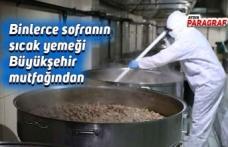 Binlerce sofranın sıcak yemeği Büyükşehir mutfağından çıkıyor