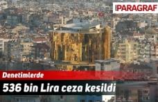 Denetimlerde 536 bin Lira ceza kesildi