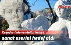 Kuşadası'nda vandallar bu kez sanat eserini hedef aldı