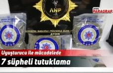 Uyuşturucu ile mücadelede 7 süpheli tutuklama