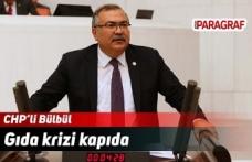 CHP'li Bülbül: Gıda krizi kapıda