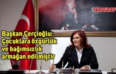 Başkan Çerçioğlu: Çocuklara özgürlük ve bağımsızlık armağan edilmiştir