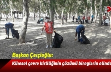Başkan Çerçioğlu: Küresel çevre kirliliğinin çözümü bireylerin elinde
