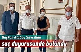 Başkan Atabay Savcılığa suç duyurusunda bulundu