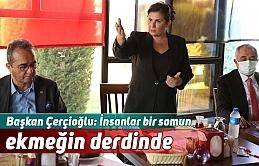 Başkan Çerçioğlu: İnsanlar bir somun ekmeğin derdinde