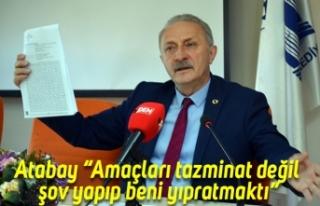 """Atabay """"Amaçları tazminat değil şov yapıp beni..."""