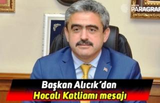 Başkan Alıcık'dan Hocalı Katliamı mesajı
