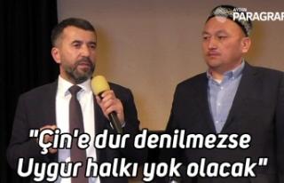 """""""Çin'e dur denilmezse Uygur halkı yok..."""