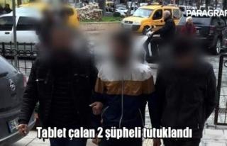 Tablet çalan 2 şüpheli tutuklandı