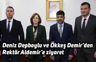 Deniz Depboylu ve Ökkeş Demir'den Rektör Aldemir'e...