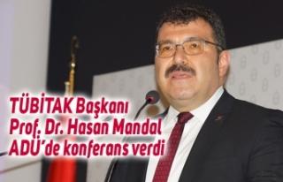 TÜBİTAK Başkanı Prof. Dr. Hasan Mandal ADÜ'de...