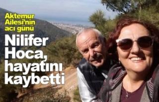 Aktemur Ailesi'nin acı günü - Nilifer Hoca, hayatını...