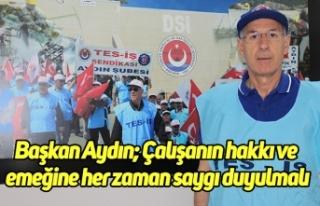Başkan Aydın; Çalışanın hakkı ve emeğine her...