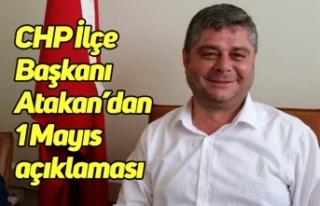 CHP İlçe Başkanı Atakan'dan 1 Mayıs açıklaması