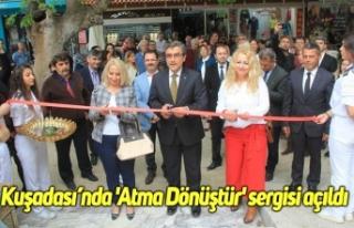Kuşadası'nda 'Atma Dönüştür' sergisi...