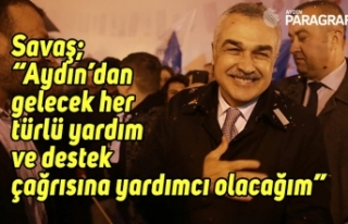 """Mustafa Savaş; """"Aydın'dan gelecek her türlü..."""