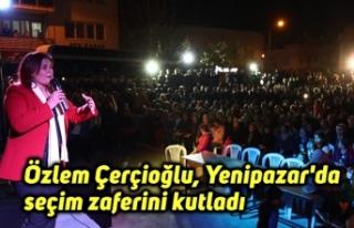 Özlem Çerçioğlu, Yenipazar'da seçim zaferini...