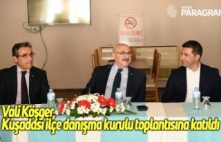 Vali Köşger, Kuşadası ilçe danışma kurulu toplantısına...