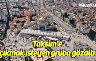 Taksim'e çıkmak isteyen gruba gözaltı