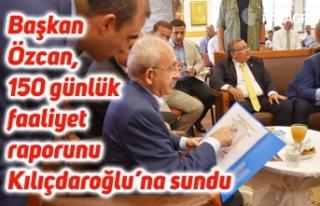 Başkan Özcan, 150 günlük faaliyet raporunu Kılıçdaroğlu'na...