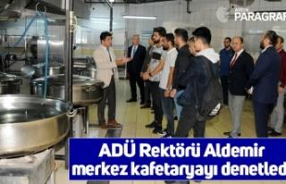 ADÜ Rektörü Aldemir merkez kafetaryayı denetledi