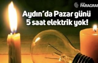 Aydın'da Pazar günü  5 saat elektrik yok!