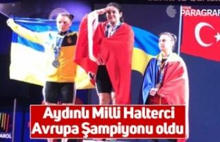 Aydınlı Milli Halterci Avrupa Şampiyonu oldu