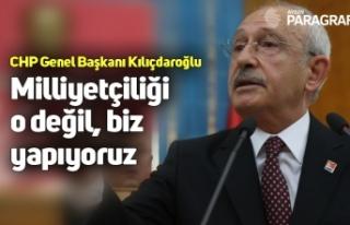 CHP Genel Başkanı Kemal Kılıçdaroğlu: Milliyetçiliği...