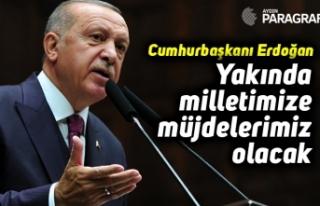 """Cumhurbaşkanı Erdoğan: """"Yakında milletimize..."""