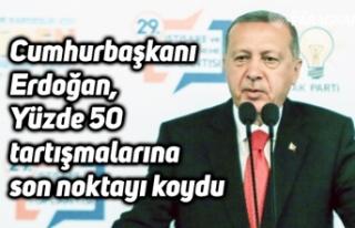 Cumhurbaşkanı Erdoğan, Yüzde 50 tartışmalarına...