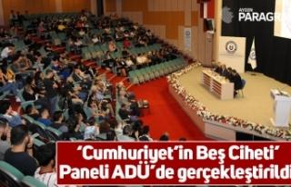 'Cumhuriyet'in Beş Ciheti' Paneli ADÜ'de...