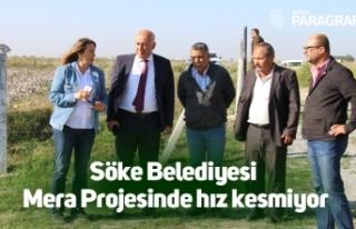 Söke Belediyesi Mera Projesinde hız kesmiyor