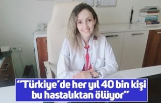 """""""Türkiye'de her yıl 40 bin kişi bu hastalıktan..."""